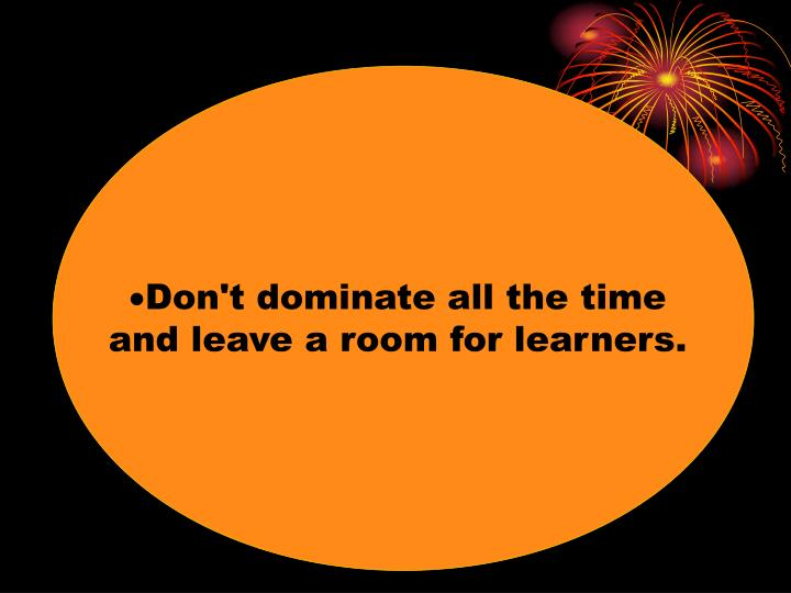 Don't dominate all the time