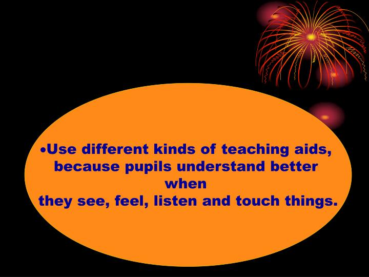 Use different kinds of teaching aids,