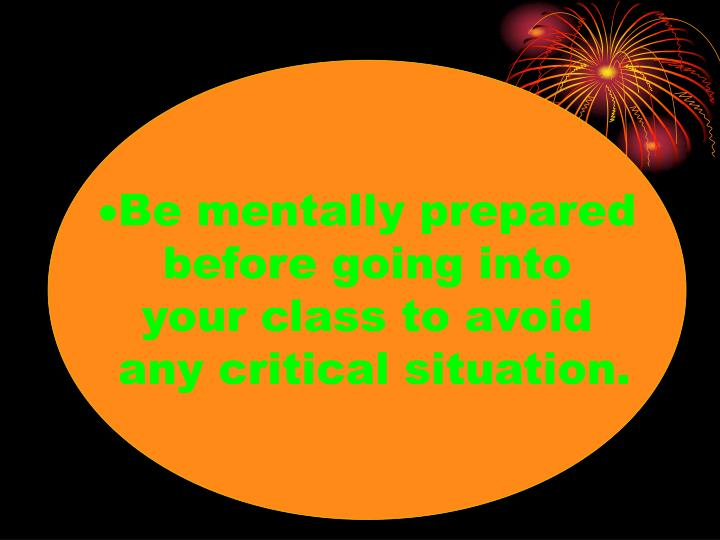 Be mentally prepared