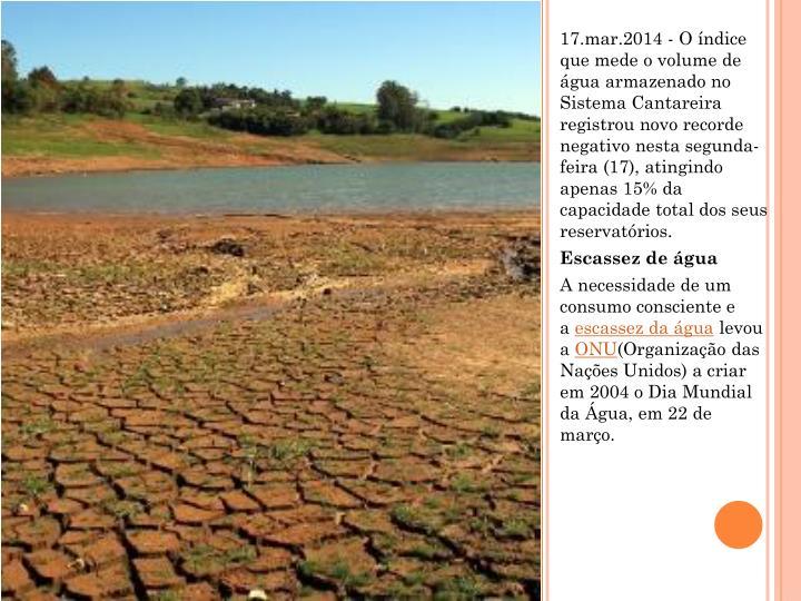 17.mar.2014 - O índice que mede o volume de água armazenado no Sistema Cantareira registrou novo recorde negativo nesta segunda-feira (17), atingindo apenas 15% da capacidade total dos seus