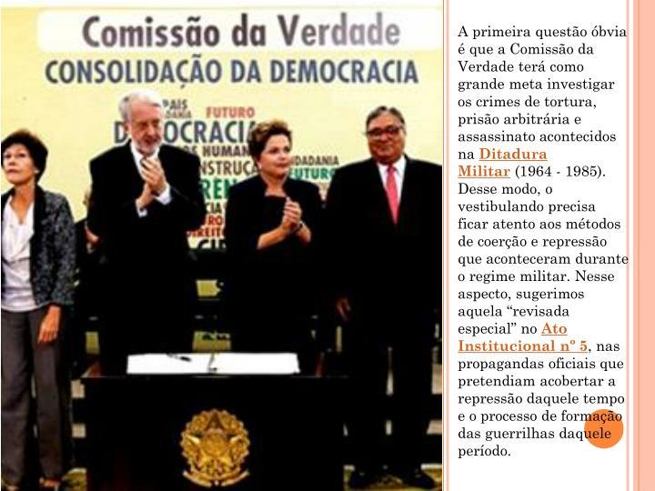 A primeira questão óbvia é que a Comissão da Verdade terá como grande meta investigar os crimes...