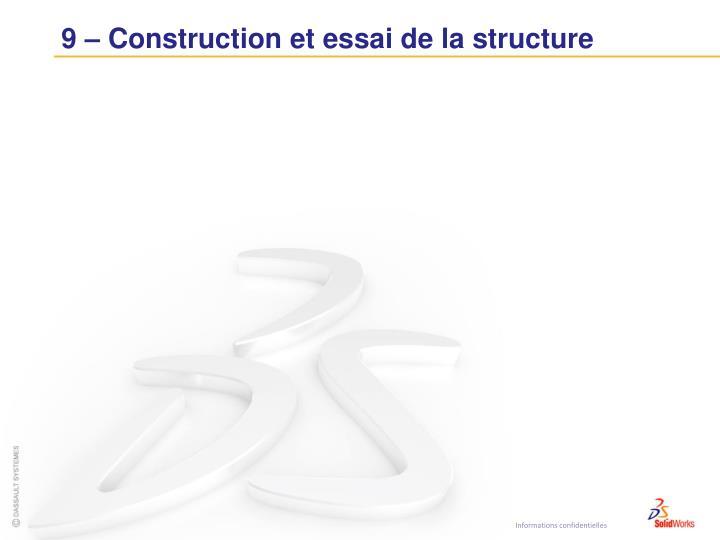 9 – Construction et essai de la structure