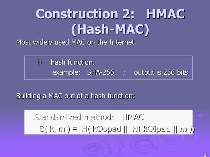 Construction 2:   HMAC  (Hash-MAC)