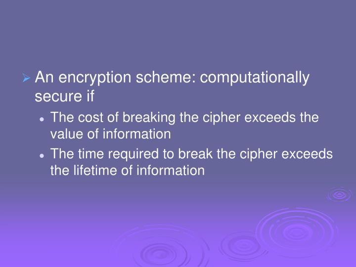 An encryption scheme: computationally secure if