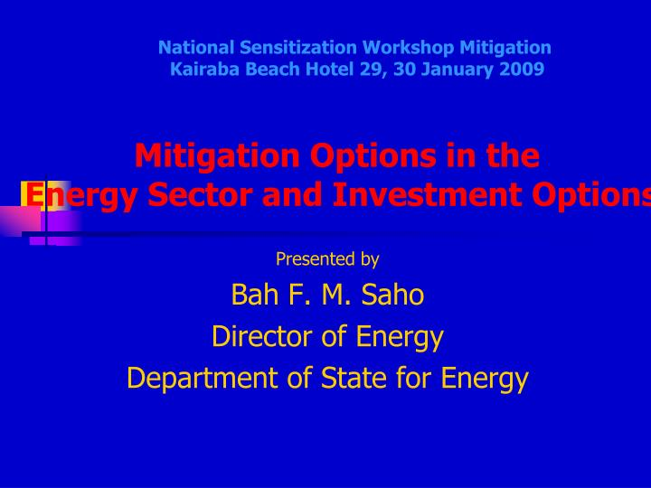presented by bah f m saho director of energy department of state for energy n.