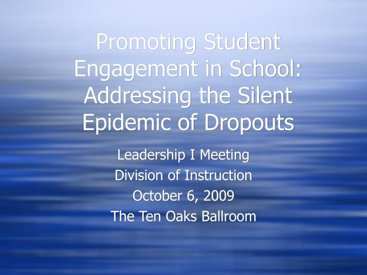 promoting student engagement in school addressing the silent epidemic of dropouts n.