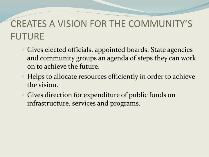 CREATES A VISION FOR THE COMMUNITY'S FUTURE