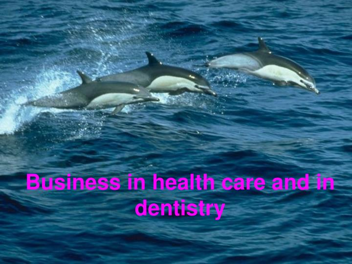 business in health care and in dentistry n.