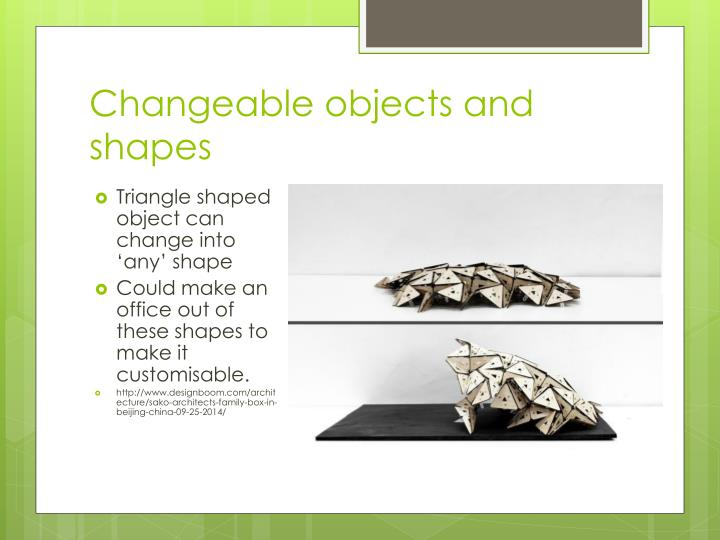 Changeable objects and shapes