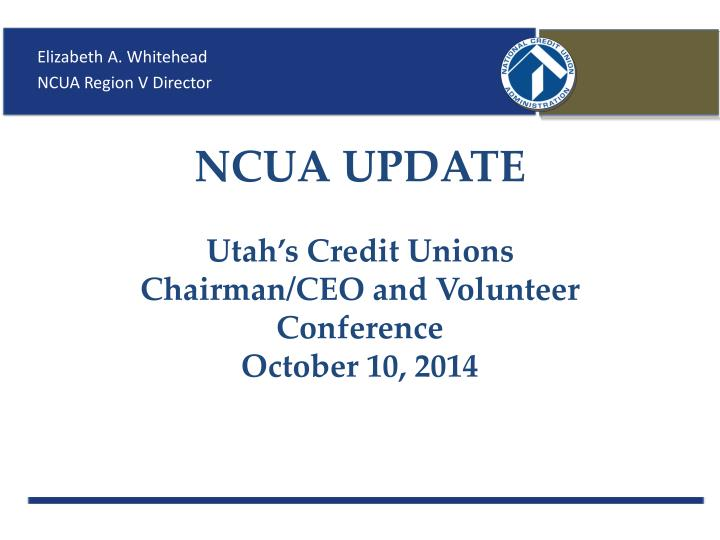 ncua update utah s credit unions chairman ceo and volunteer conference october 10 2014 n.