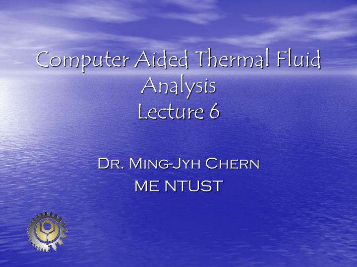 computer aided thermal fluid analysis lecture 6 n.