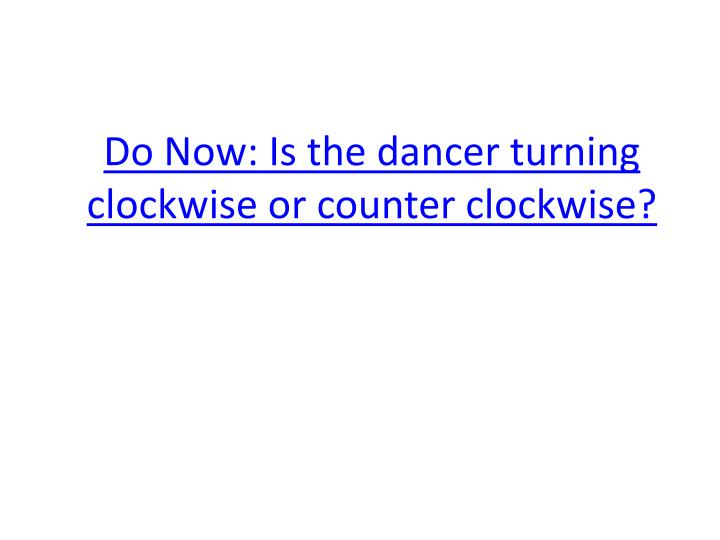 do now is the dancer turning clockwise or counter clockwise n.