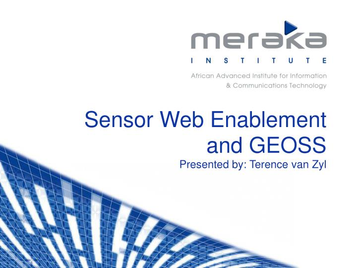 sensor web enablement and geoss presented by terence van zyl n.