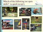 which of the following are open skills a quick recap