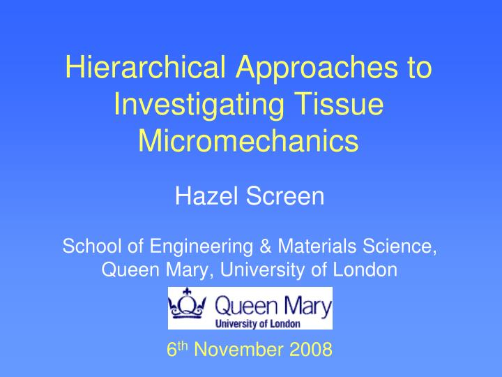 hierarchical approaches to investigating tissue micromechanics n.