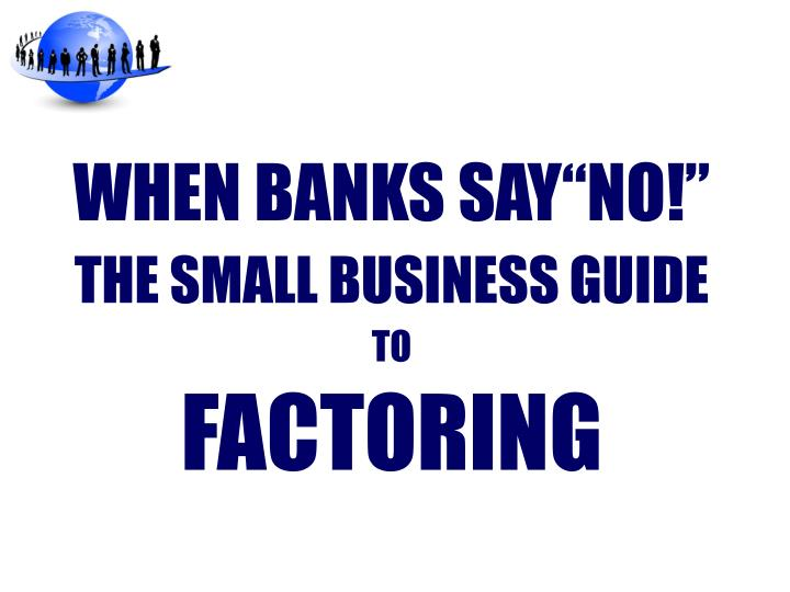 when banks say no the small business guide to factoring n.