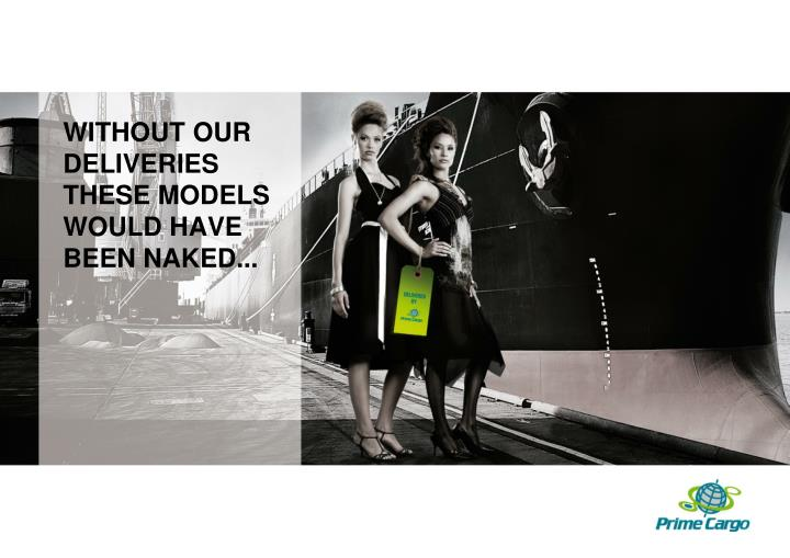 without our deliveries these models would have been naked n.