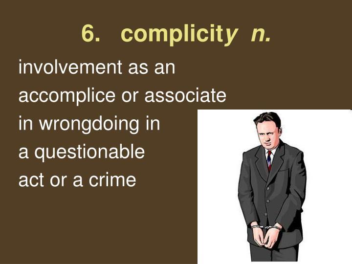 6.   complicit