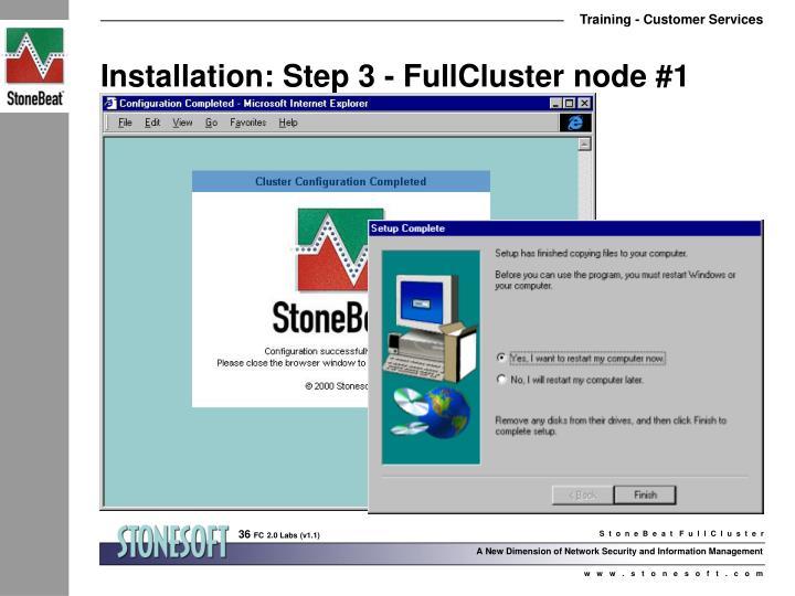 Installation: Step 3 - FullCluster node #1