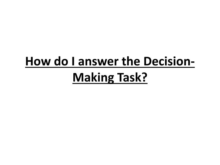how do i answer the decision making task n.