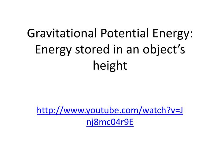 Gravitational potential energy energy stored in an object s height