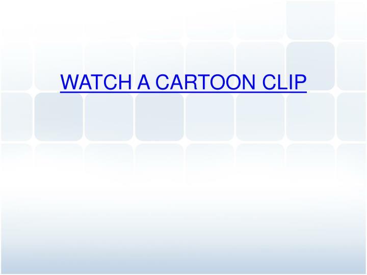 WATCH A CARTOON CLIP