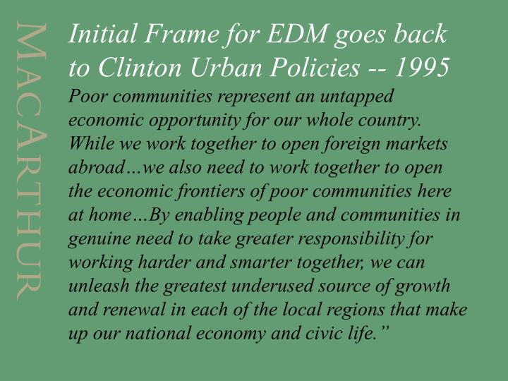 Initial Frame for EDM goes back to Clinton Urban Policies -- 1995
