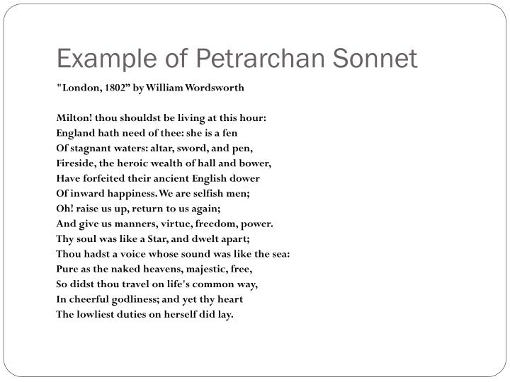 petrarch sonnet 292 Characteristics of the (petrarchan) sonnet: a fourteen-line poem in iambic pentameter an iamb is a poetic foot with a count of two syllables, where the second one is stressed.