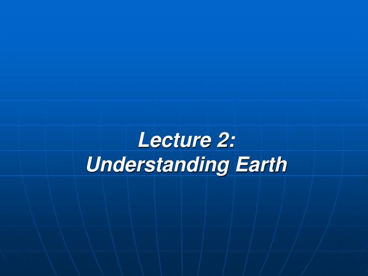 lecture 2 understanding earth n.