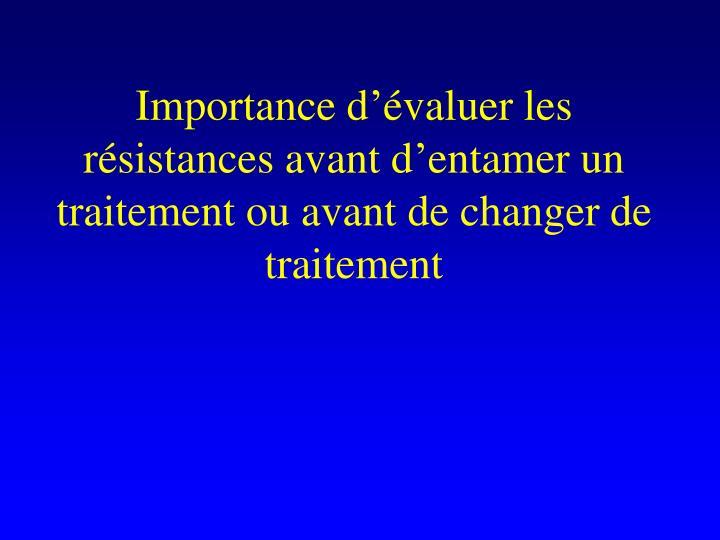 Importance d'évaluer les résistances avant d'entamer un traitement ou avant de changer de traitement
