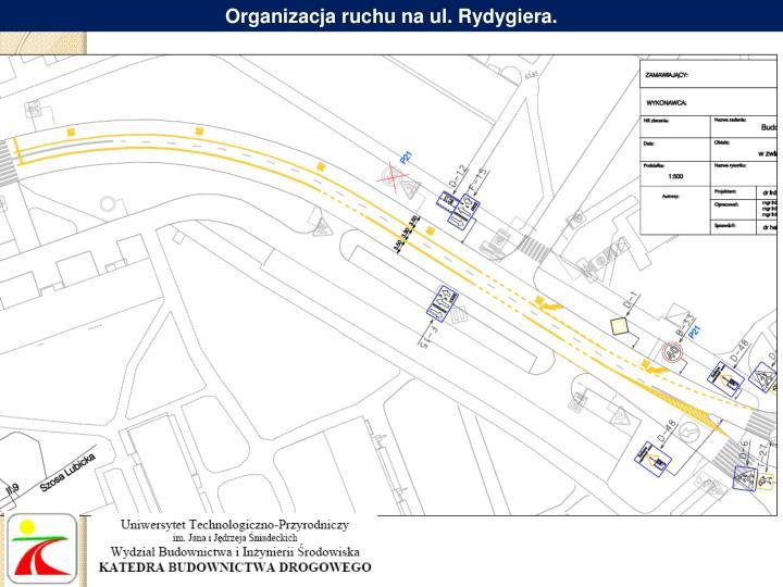 Organizacja ruchu na ul. Rydygiera.