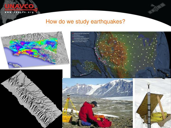 How do we study earthquakes