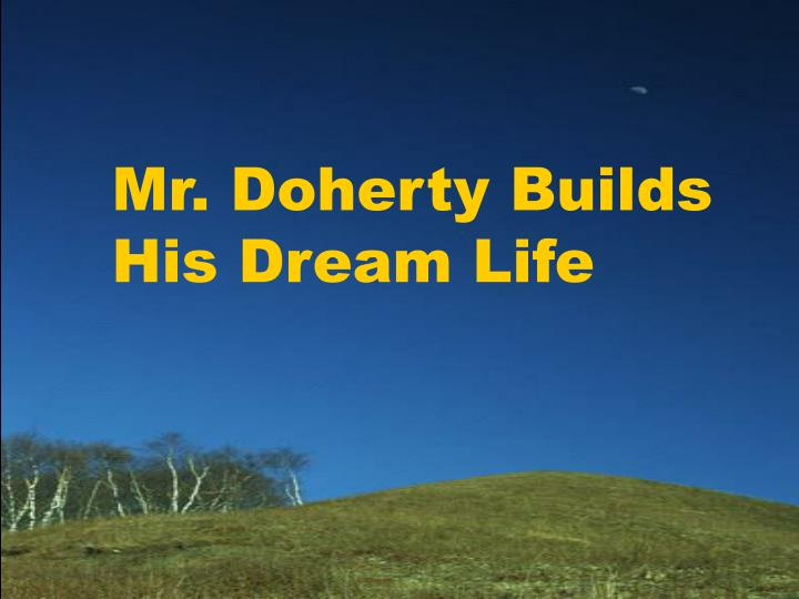 mr doherty builds his dream life n.