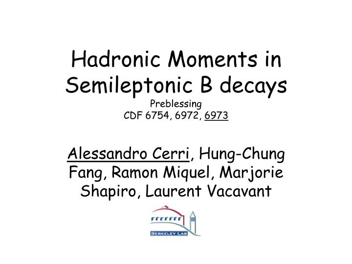 hadronic moments in semileptonic b decays preblessing cdf 6754 6972 6973 n.