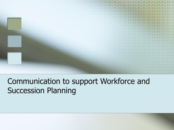 communication to support workforce and succession planning n.