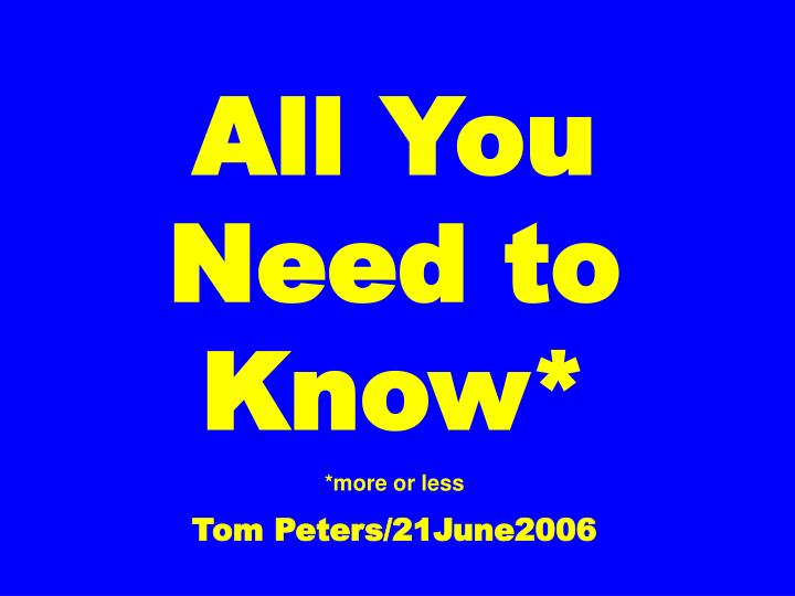 all you need to know more or less tom peters 21june2006 n.