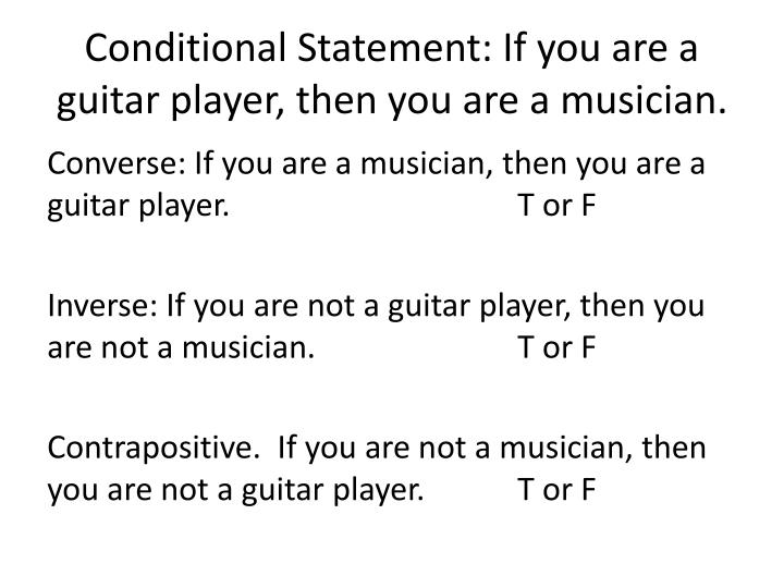 Conditional Statement: If you are a guitar player, then you are a musician.
