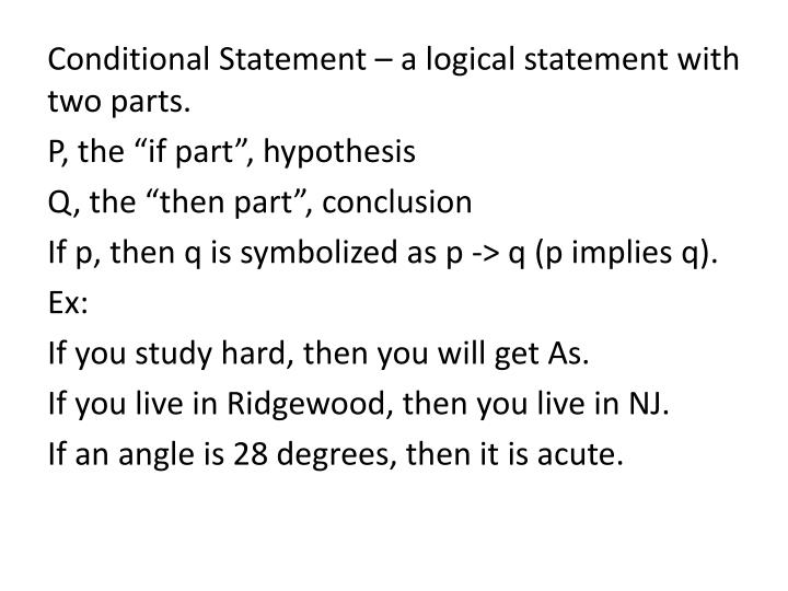 Conditional Statement – a logical statement with two parts.