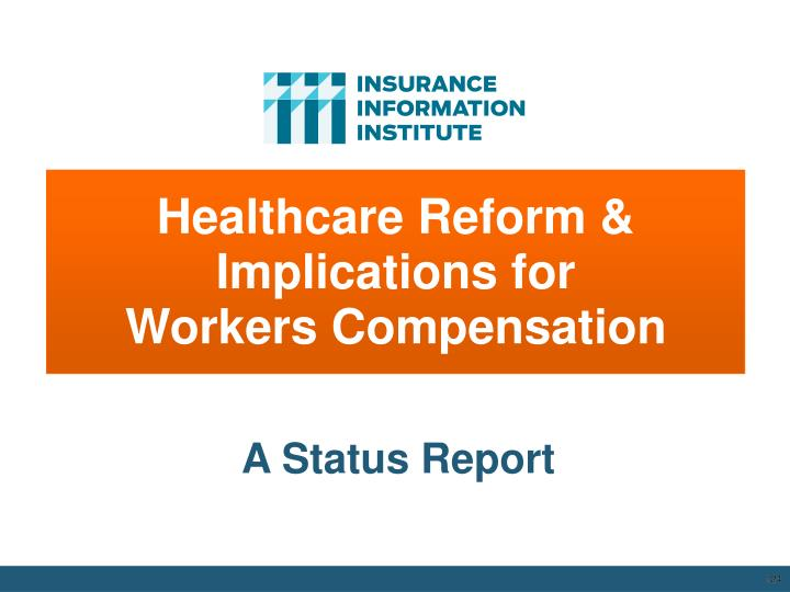 Healthcare Reform & Implications for           Workers Compensation
