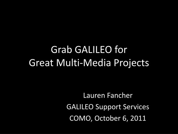 grab galileo for great multi media projects n.