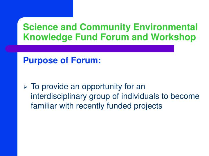 science and community environmental knowledge fund forum and workshop