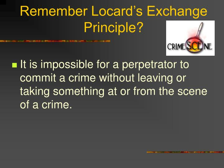 Remember Locard's Exchange Principle?