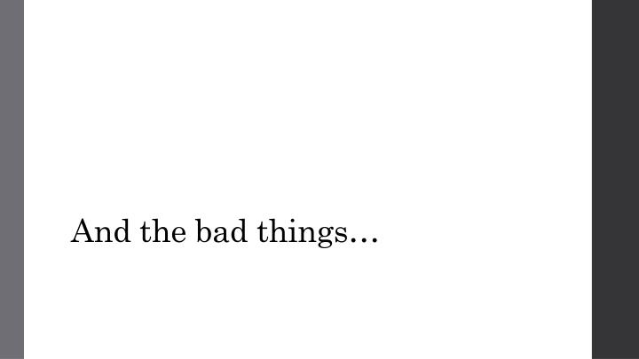 And the bad things…