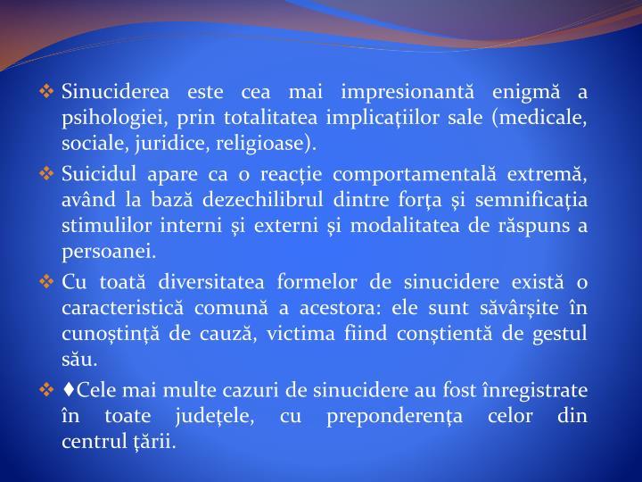 Sinuciderea este cea mai impresionantăenigmăa psihologiei, prin totalitatea implicaţiilor sale (medicale, sociale, juridice, religioase).