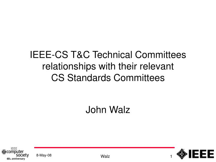 ieee cs t c technical committees relationships with their relevant cs standards committees n.