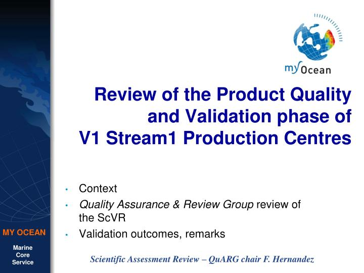 review of the product quality and validation phase of v1 stream1 production centres n.