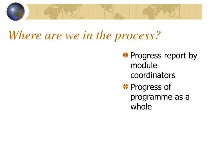 Where are we in the process?