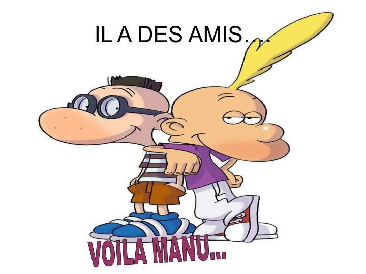 IL A DES AMIS….