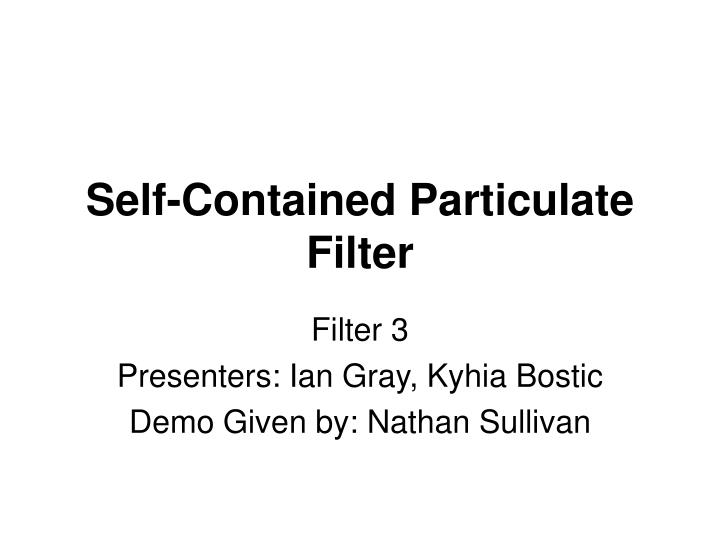 self contained particulate filter n.