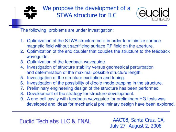 We propose the development of a STWA structure for ILC